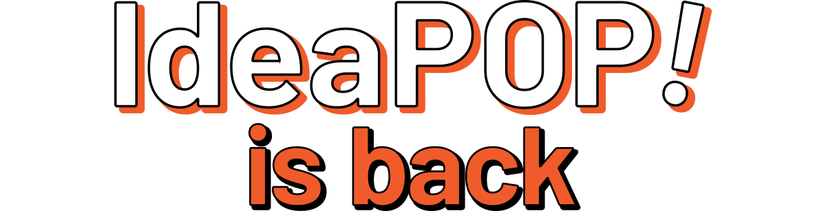 IdeaPOP! is back